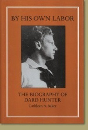 By His Own Labor: The Biography of Dard Hunter - Product Image